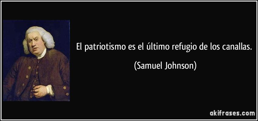 frase-el-patriotismo-es-el-ultimo-refugio-de-los-canallas-samuel-johnson-117052